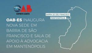 OAB-ES vai inaugurar nova sede de Barra de São Francisco e Sala de Apoio em Mantenópolis